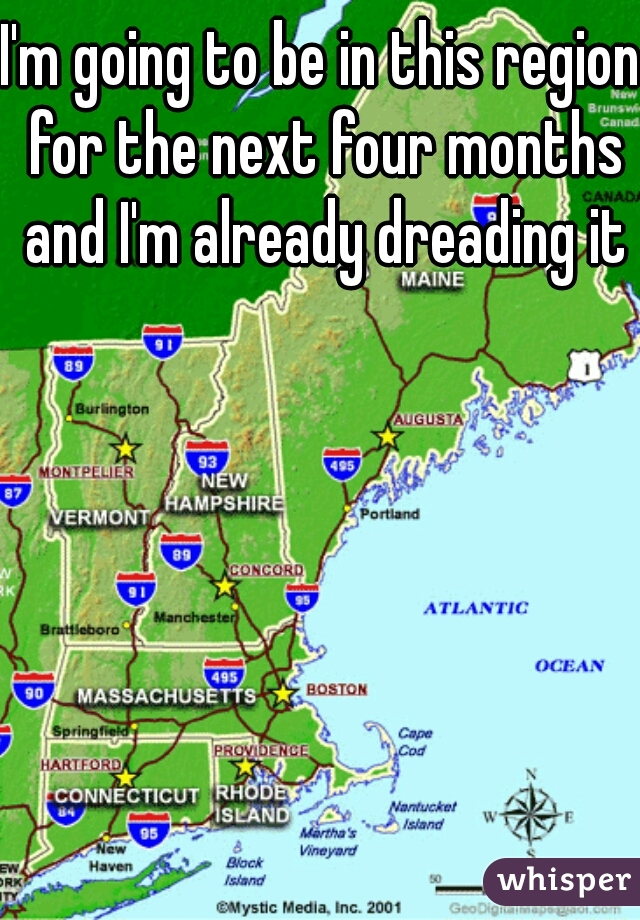 I'm going to be in this region for the next four months and I'm already dreading it
