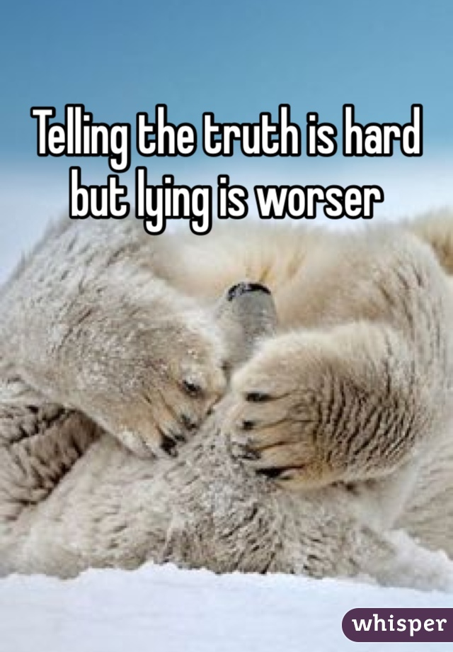 Telling the truth is hard but lying is worser