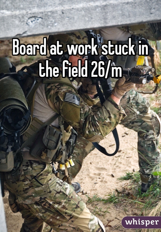 Board at work stuck in the field 26/m