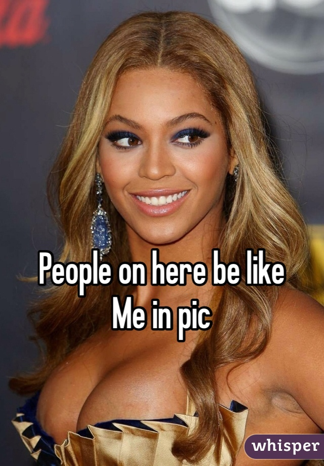 People on here be like  Me in pic