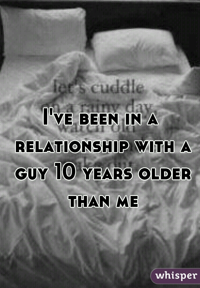 I've been in a relationship with a guy 10 years older than me