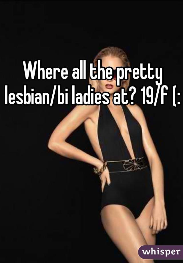 Where all the pretty lesbian/bi ladies at? 19/f (: