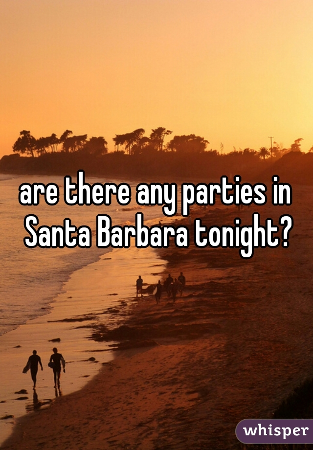 are there any parties in Santa Barbara tonight?