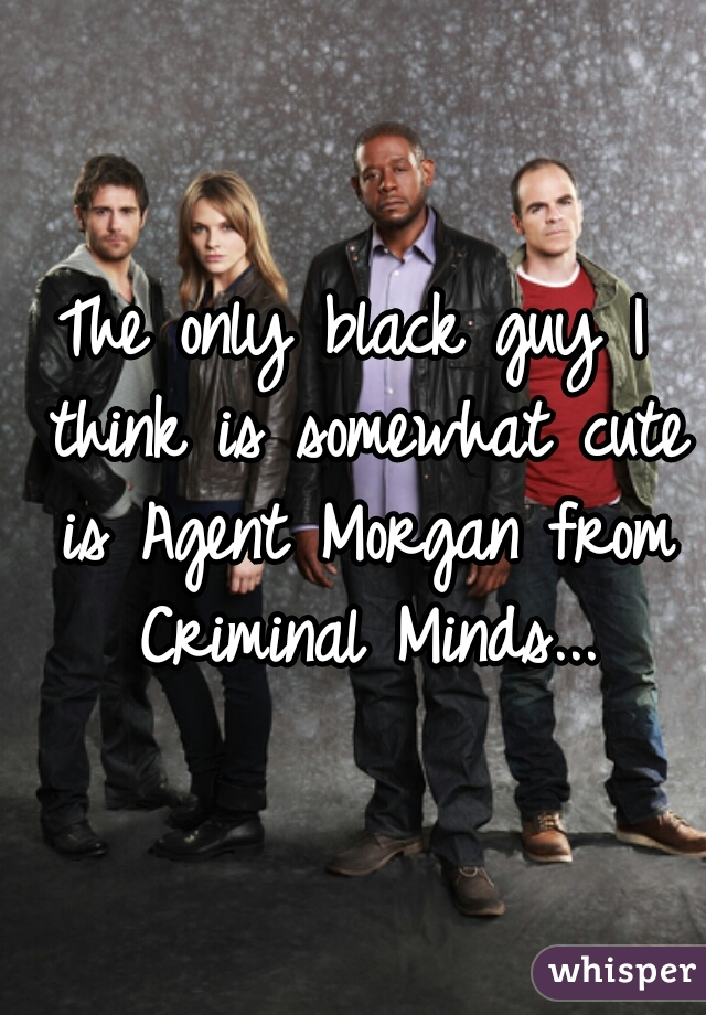 The only black guy I think is somewhat cute is Agent Morgan from Criminal Minds...