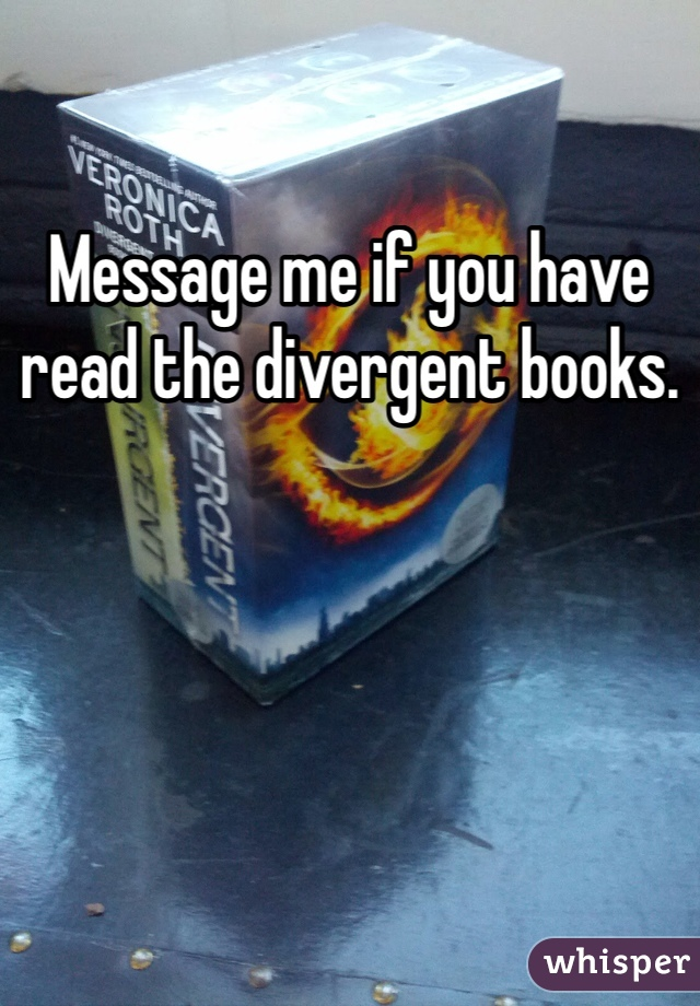 Message me if you have read the divergent books.
