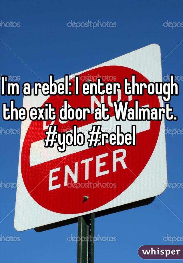 I'm a rebel: I enter through the exit door at Walmart. #yolo #rebel