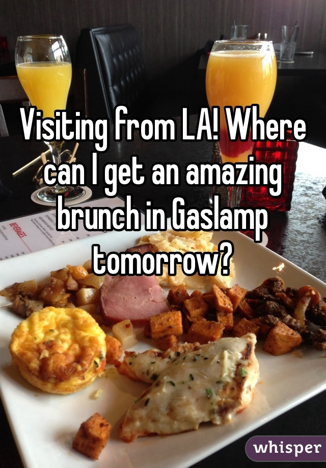 Visiting from LA! Where can I get an amazing brunch in Gaslamp tomorrow?