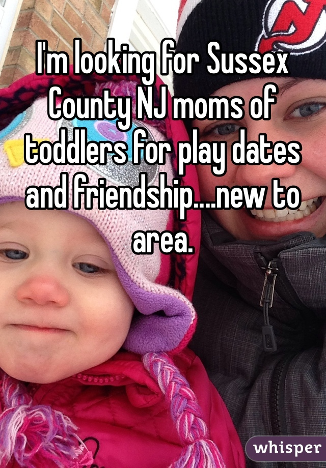 I'm looking for Sussex County NJ moms of toddlers for play dates and friendship....new to area.