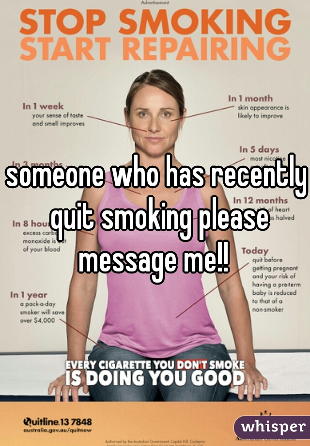 someone who has recently quit smoking please message me!!