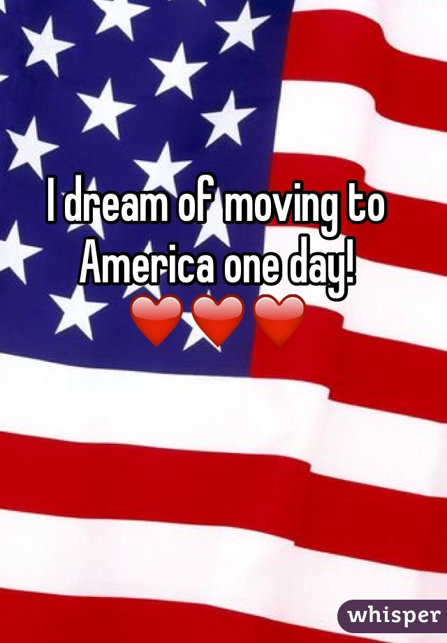 I dream of moving to America one day! ❤️❤️❤️