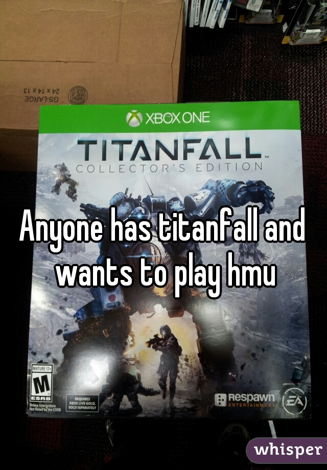 Anyone has titanfall and wants to play hmu