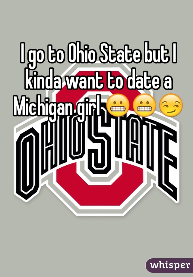 I go to Ohio State but I kinda want to date a Michigan girl 😬😬😏