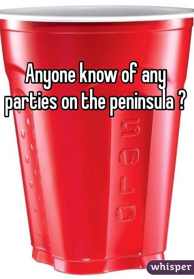 Anyone know of any parties on the peninsula ?