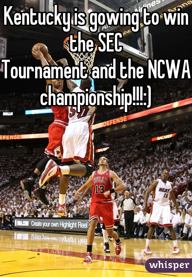 Kentucky is gowing to win the SEC  Tournament and the NCWA championship!!!:)