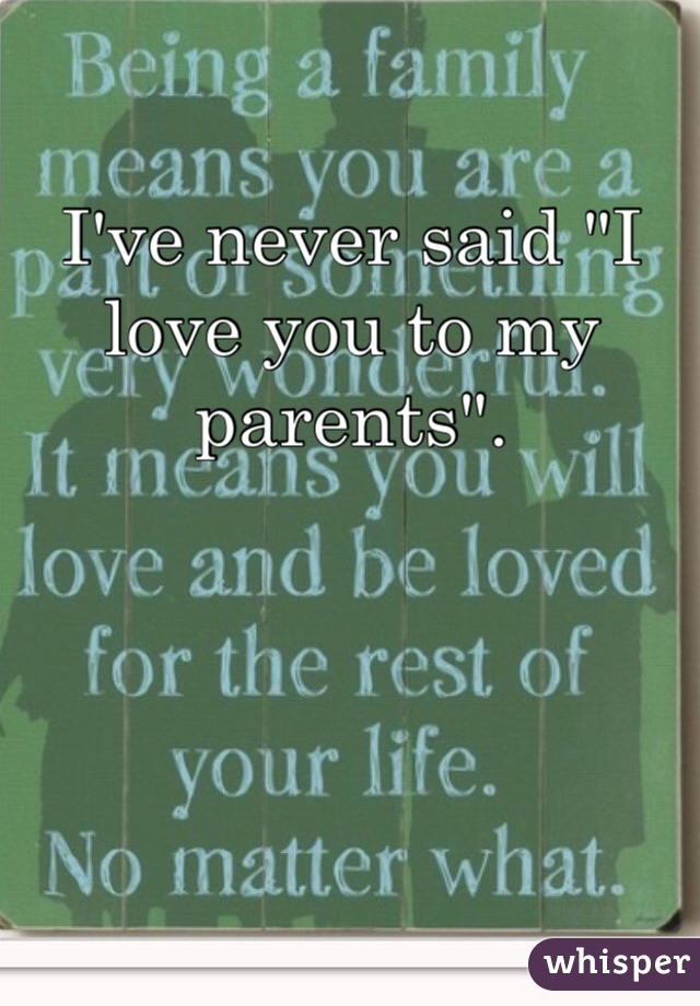 """I've never said """"I love you to my parents""""."""
