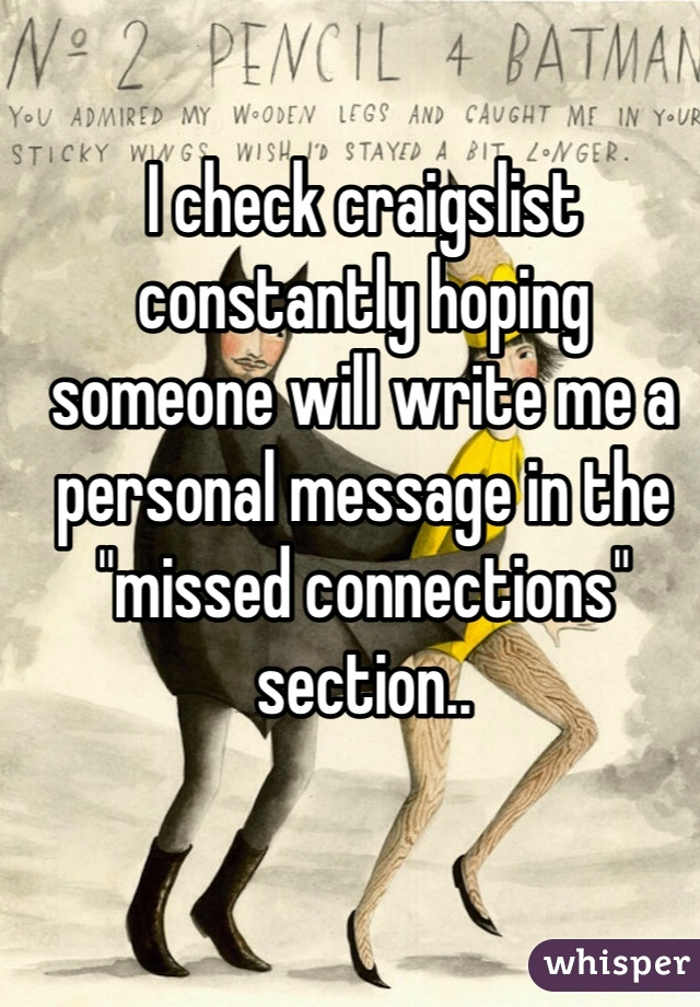 """I check craigslist constantly hoping someone will write me a personal message in the """"missed connections"""" section.."""