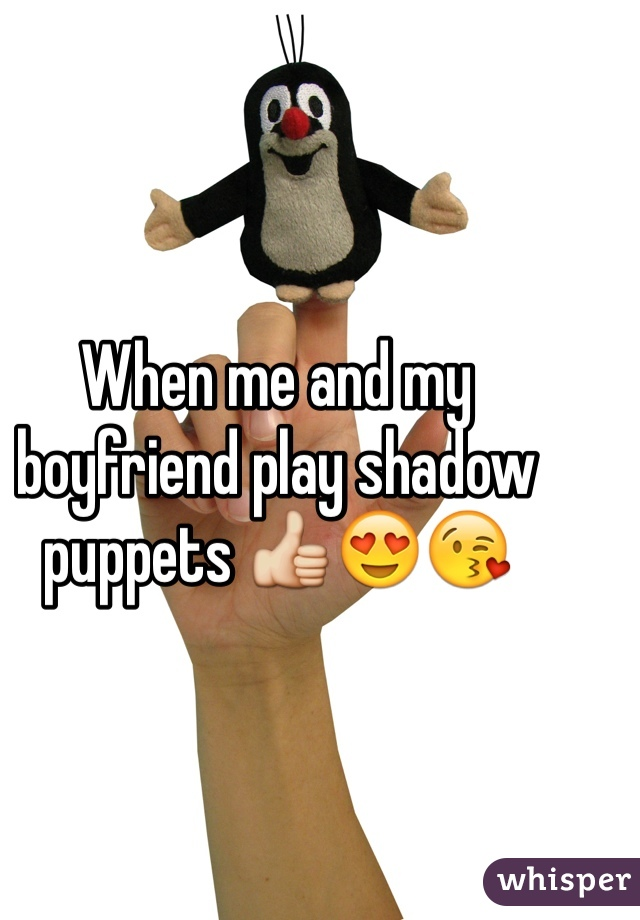 When me and my boyfriend play shadow puppets 👍😍😘