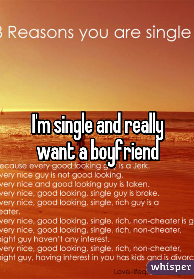 I'm single and really want a boyfriend