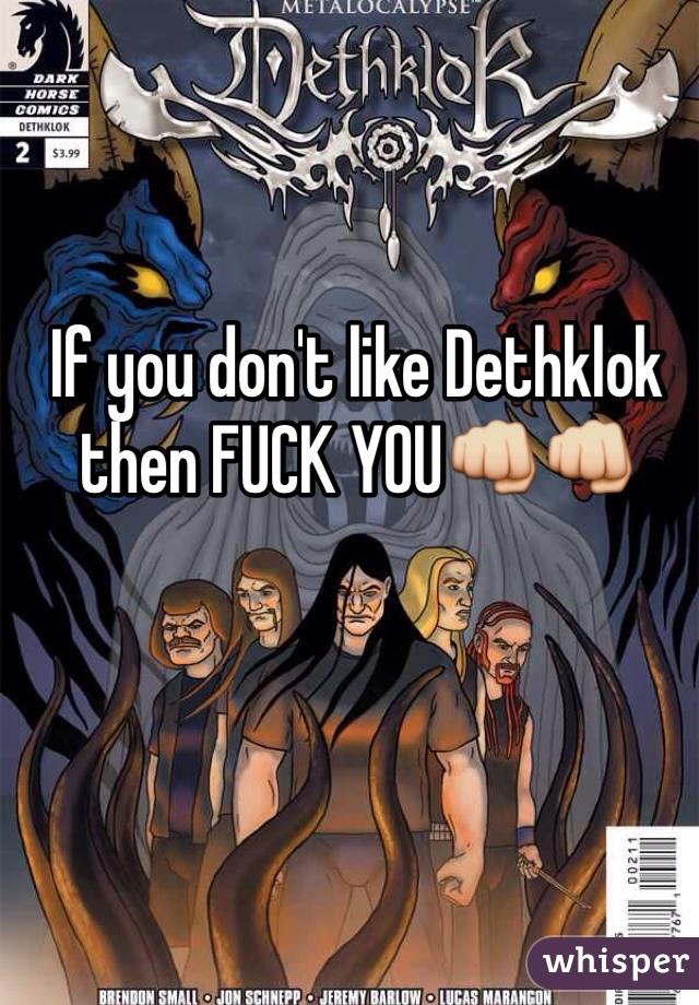 If you don't like Dethklok then FUCK YOU👊👊