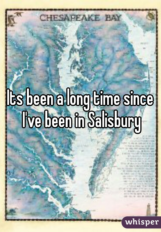 Its been a long time since I've been in Salisbury