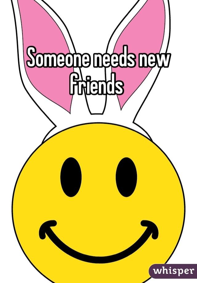 Someone needs new friends
