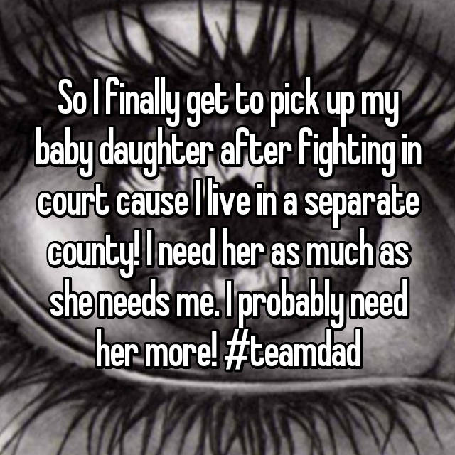 So I finally get to pick up my baby daughter after fighting in court cause I live in a separate county! I need her as much as she needs me. I probably need her more! #teamdad