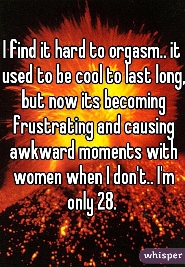 hard to orgasm
