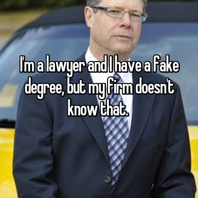 I'm a lawyer and I have a fake degree, but my firm doesn't know that.