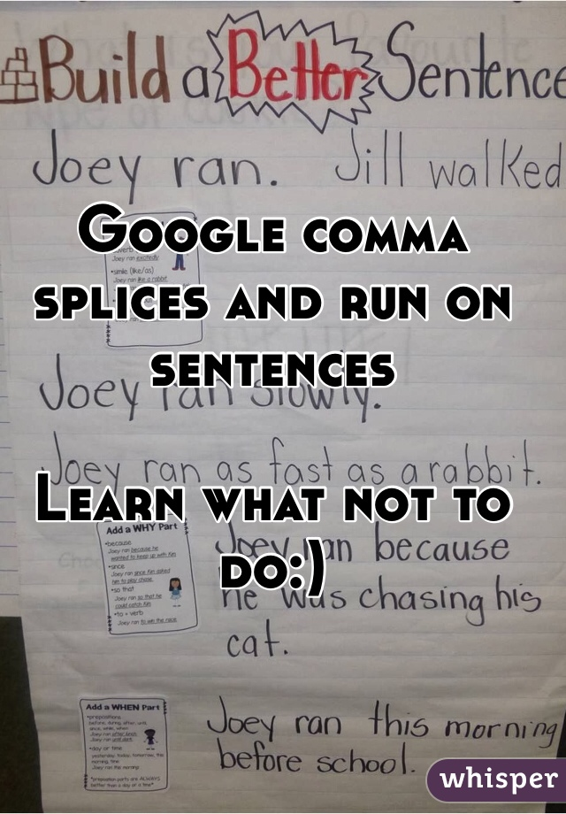 Google comma splices and run on sentences  Learn what not to do:)