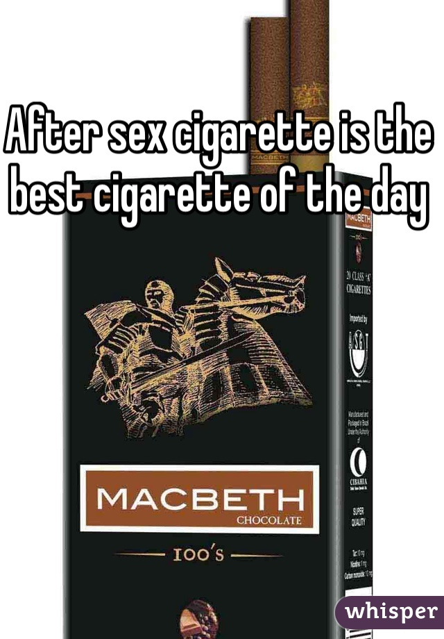 After sex cigarette is the best cigarette of the day