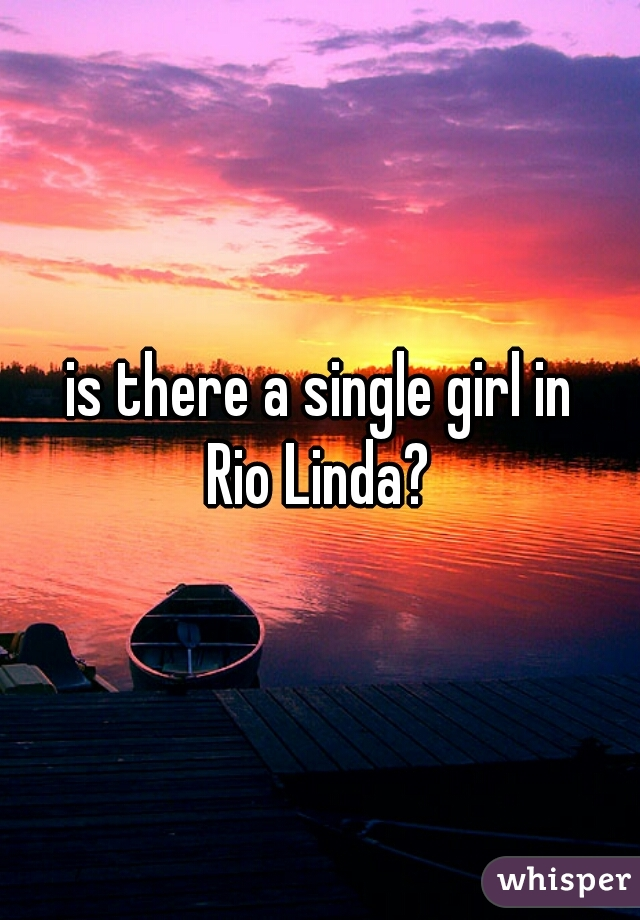 is there a single girl in  Rio Linda?