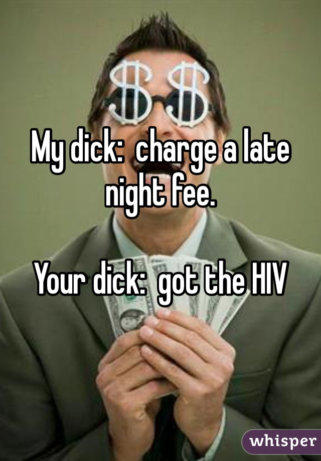 your dick got the hiv