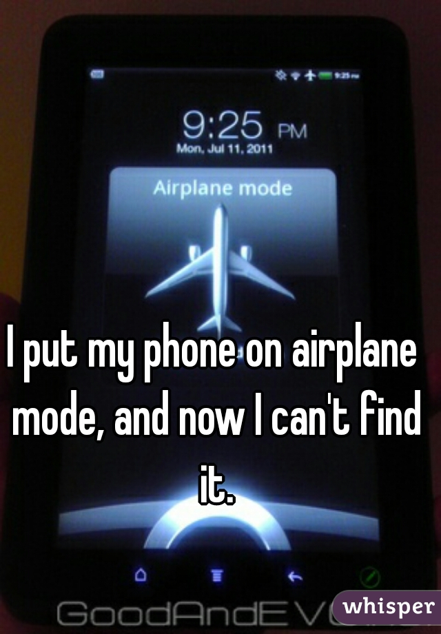 I put my phone on airplane mode, and now I can't find it.