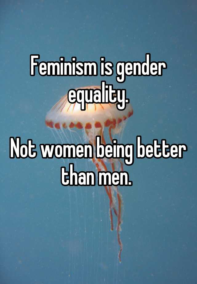 feminism and gender equality in the Feminism typically refers to gender equality especially with respect to rights for female humans,[1] even though many feminist movements and ideologies differ on exactly which claims and strategies are vital and justifiable to achieve equality.
