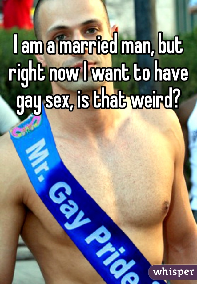 I want to have gay sex
