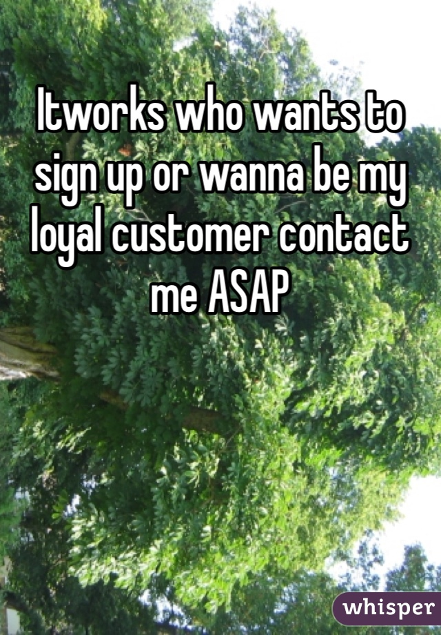 Itworks who wants to sign up or wanna be my loyal customer contact me ASAP