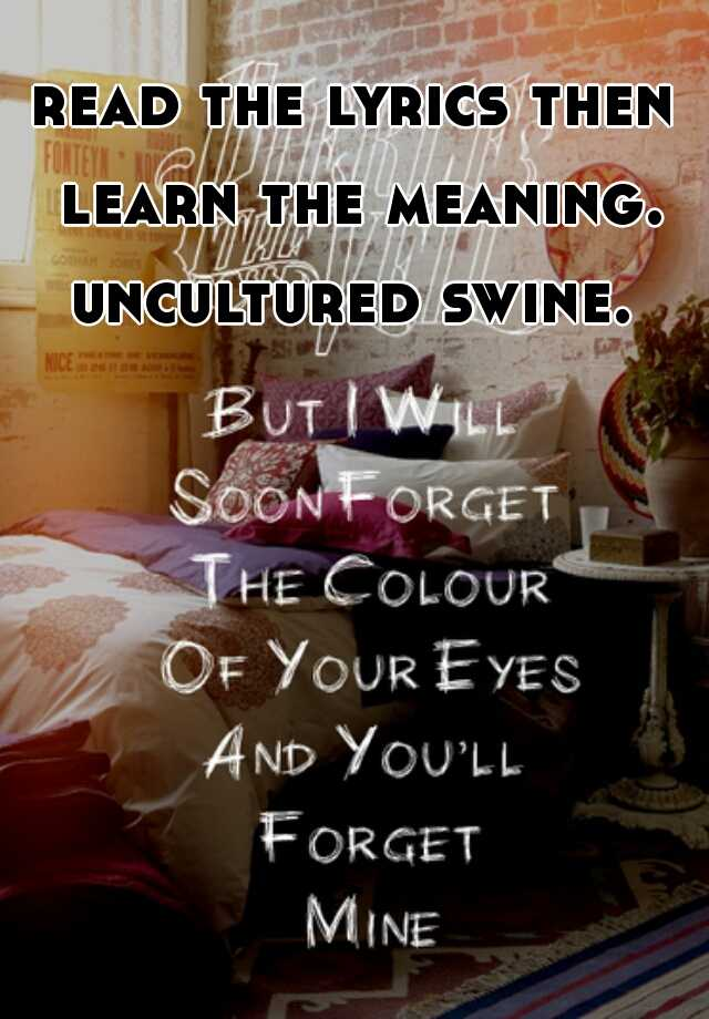 Read The Lyrics Then Learn The Meaning Uncultured Swine See more ideas about uncultured swine, arthur read, arthur tv show. whisper