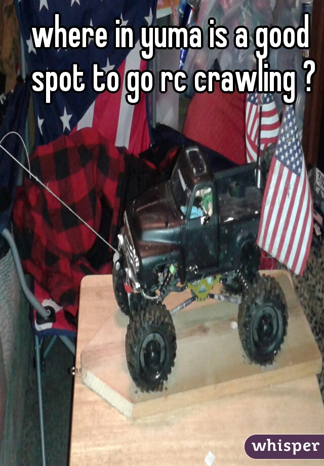 where in yuma is a good spot to go rc crawling ?