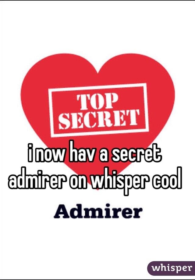 i now hav a secret admirer on whisper cool