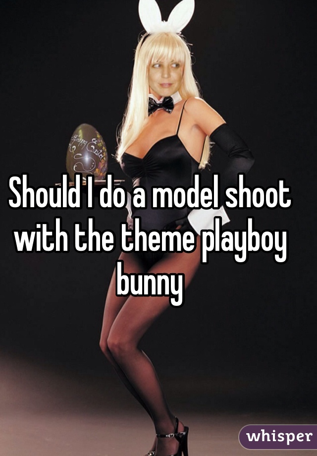 Should I do a model shoot with the theme playboy bunny