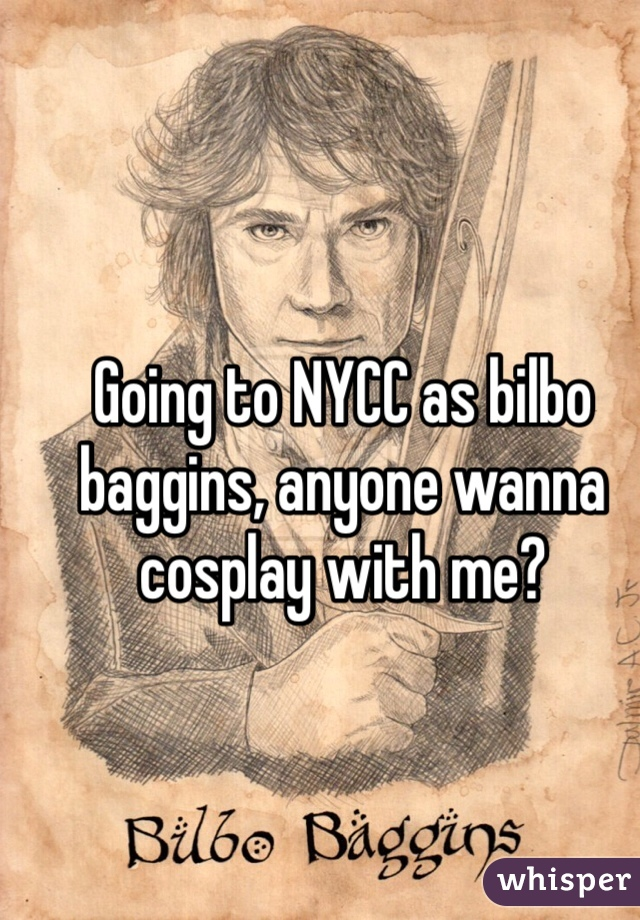 Going to NYCC as bilbo baggins, anyone wanna cosplay with me?