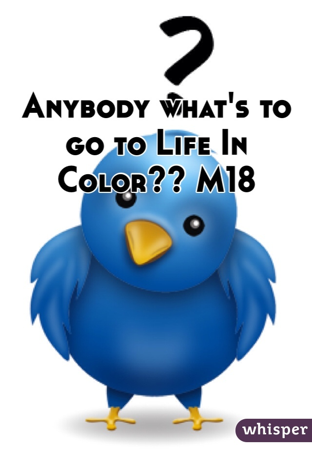 Anybody what's to go to Life In Color?? M18