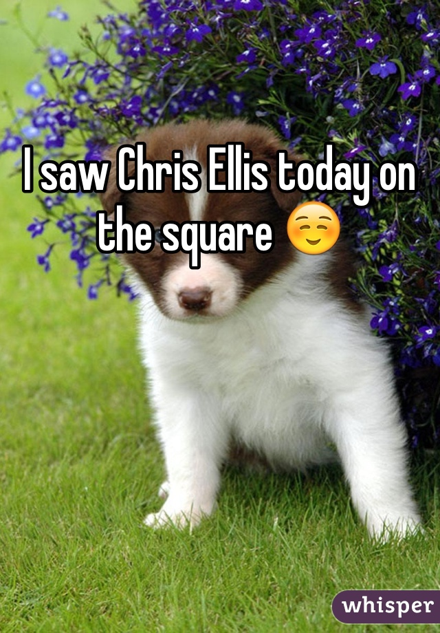 I saw Chris Ellis today on the square ☺️