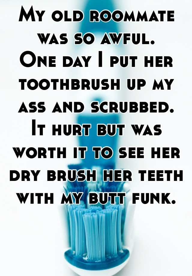 Toothbrush in her ass