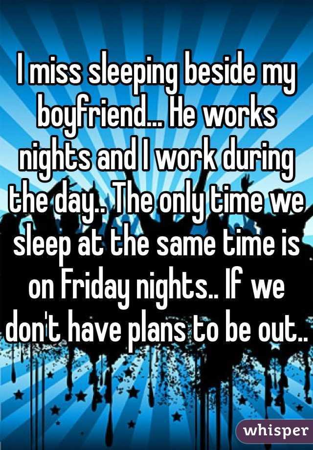 my boyfriend works nights and sleeps all day