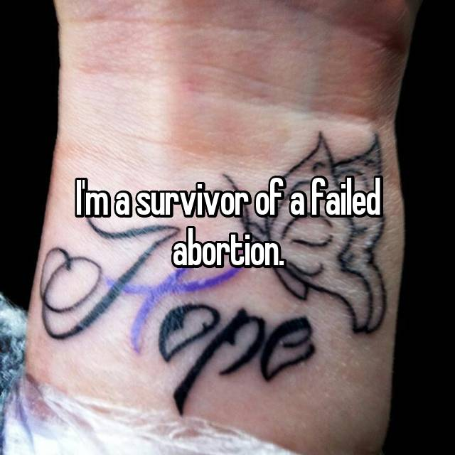 I'm a survivor of a failed abortion.