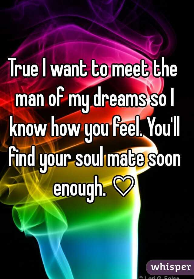 I want to meet the man of my dreams