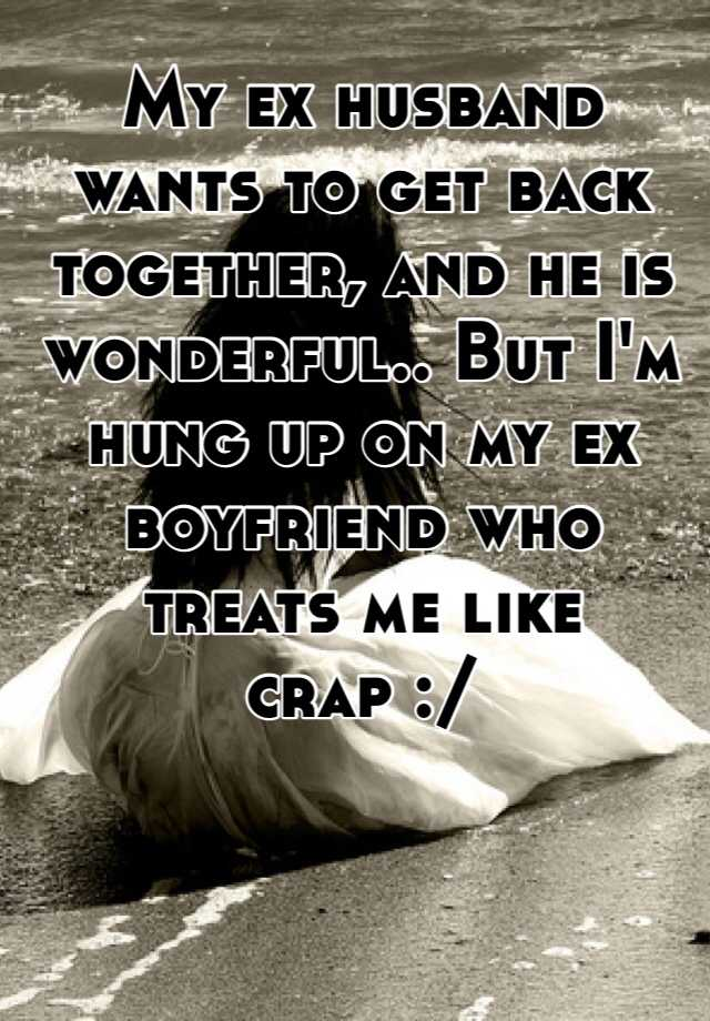 my ex husband wants to get back together