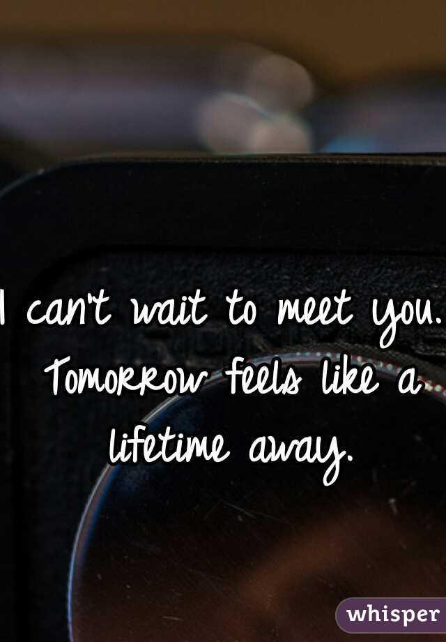 I can't wait to meet you  Tomorrow feels like a lifetime away