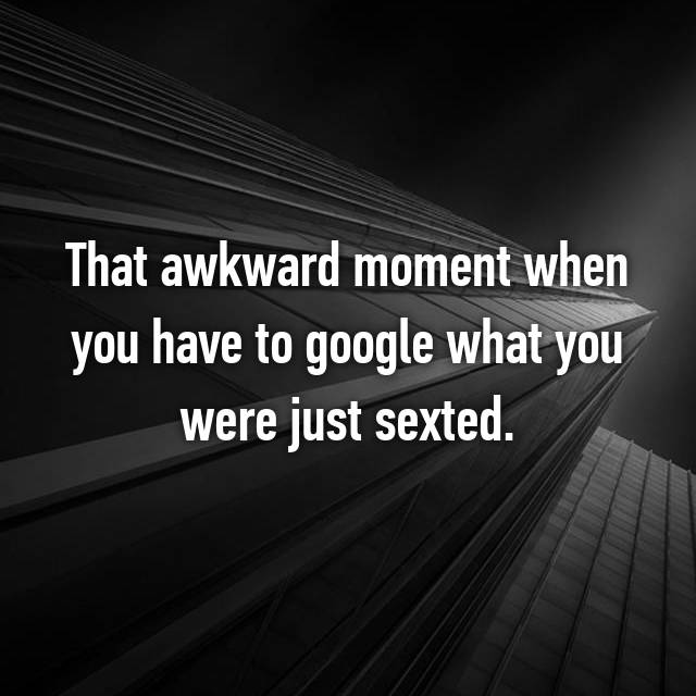 That awkward moment when you have to google what you were just sexted.